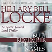 But Remember Their Names: A Cynthia Jakubek Legal Thriller | [Hillary Bell Locke]