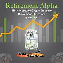 Retirement Alpha: How Mortality Credits Improve Retirement Outcomes | Livre audio Auteur(s) : Tom Hegna Narrateur(s) : Tom Hegna