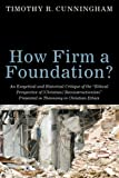 img - for How Firm a Foundation?: An Exegetical and Historical Critique of the Ethical Perspective of [Christian] Reconstructionism Presented in Theonomy in Christian Ethics book / textbook / text book