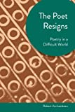 The Poet Resigns: Poetry in a Difficult World (Akron Series in Contemporary Poetics)