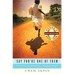 Akpan's Say You're One of Them (Say You're One of Them (Oprah's Book Club) by Uwem Akpan (Paperback - Sept. 18, 2009))