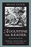 img - for Augustine the Reader: Meditation, Self-Knowledge, and the Ethics of Interpretation book / textbook / text book