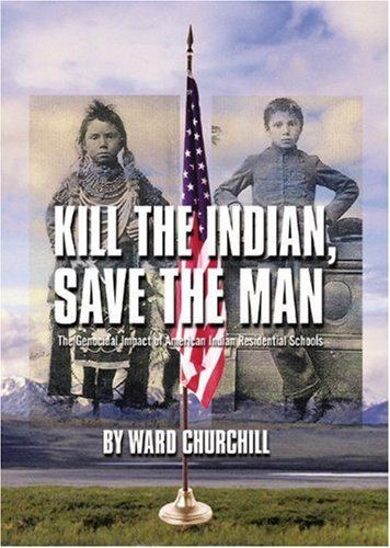 Kill the Indian, Save the Man: The Genocidal Impact of...