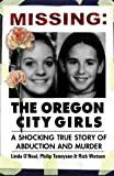 Linda O'Neal Missing: The Oregon City Girls: A Shocking True Story of Abduction and Murder