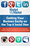 img - for Getting Your Business Easily on The Top 8 Social Sites: Get Your Business Listed on Sites Like Facebook, Twitter, LinkedIn and More book / textbook / text book