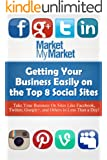 Getting Your Business Easily on The Top 8 Social Sites: Get Your Business Listed on Sites Like Facebook, Twitter, LinkedIn and More