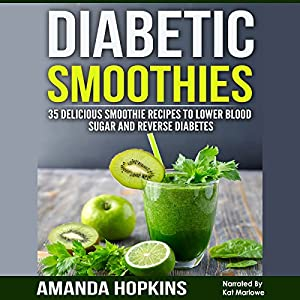 Diabetic Smoothies: 35 Delicious Smoothie Recipes to Lower Blood Sugar and Reverse Diabetes Audiobook