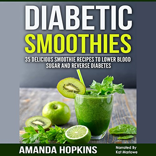 Diabetic Smoothies: 35 Delicious Smoothie Recipes to Lower Blood Sugar and Reverse Diabetes: Diabetic Living, Volume 3 by Amanda Hopkins