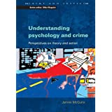 Understanding Psychology and Crime: Perspectives on Theory and Action (Crime and Justice)