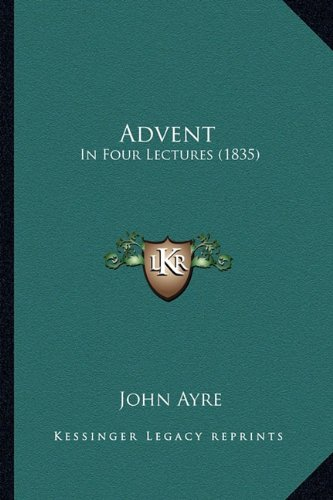 Advent Advent: In Four Lectures (1835) in Four Lectures (1835)