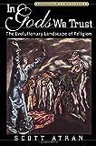 In Gods We Trust: The Evolutionary Landscape of Religion (Evolution and Cognition)