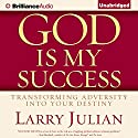 God Is My Success: Transforming Adversity into Your Destiny Audiobook by Larry Julian Narrated by Tom Parks
