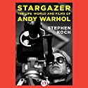 Stargazer: The Life, World, and Films of Andy Warhol Audiobook by Stephen Koch Narrated by Anthony Haden Salerno