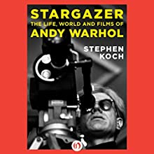 Stargazer: The Life, World, and Films of Andy Warhol (       UNABRIDGED) by Stephen Koch Narrated by Anthony Haden Salerno
