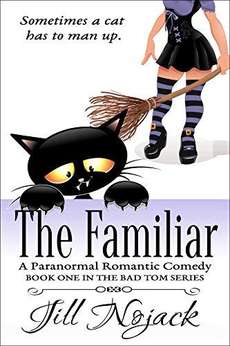 The Familiar: A Paranormal Romantic Comedy (Bad Tom Series Book 1) PDF