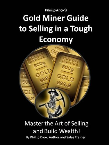 Phillip Knox's Gold Miner Guide to Selling in a Tough Economy