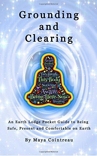 grounding-clearing-an-earth-lodge-pocket-guide-to-being-safe-present-and-comfortable-on-earth-by-may