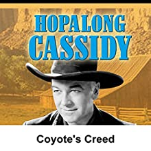 Hopalong Cassidy: Coyote's Creed  by William Boyd Narrated by William Boyd