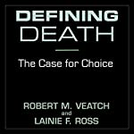 Defining Death: The Case for Choice | Robert M. Veatch,Lainie F. Ross