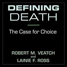Defining Death: The Case for Choice Audiobook by Robert M. Veatch, Lainie F. Ross Narrated by Leon Nixon