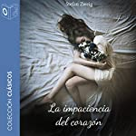 La Impaciencia del Corazón [The Impatience of the Heart] | Stefan Zweig