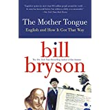 The Mother Tongue - English And How It Got That Way ~ Bill Bryson