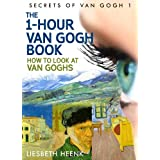 The 1-Hour van Gogh Book - How to look at Van Goghs (Secrets of Van Gogh) ~ Liesbeth Heenk