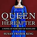Queen Hereafter: A Novel of Margaret of Scotland Audiobook by Susan Fraser King Narrated by Emily Gray
