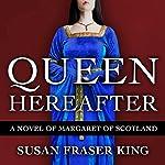 Queen Hereafter: A Novel of Margaret of Scotland | Susan Fraser King