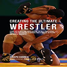 Creating the Ultimate Wrestler (       UNABRIDGED) by Joseph Correa Narrated by Andrea Erickson