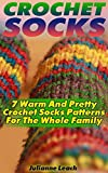 Crochet Socks: 7 Warm And Pretty Crochet Socks Patterns For The Whole Family: (Crochet Hook A, Crochet Accessories, Crochet Patterns, Crochet Books, Easy Crocheting (English Edition)