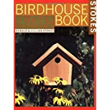 The Complete Birdhouse Book: The Easy Guide to Attracting Nesting Birds ~ Lillian Q. Stokes