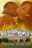 Love Unbroken (Love, Life, & Happiness)