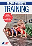 Group Strength Training: A Guide for Fitness Professionals from the American Council on Exercise (Ace Guide)