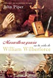 Maravillosa gracia en la vida de William Wilberforce/ Amazing Grace in the Life of William Wilberforce (Spanish Edition) (0789915804) by John Piper