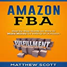 Amazon FBA: Step by Step Guide on How to Make Money by Selling on Amazon Hörbuch von Matthew Scott Gesprochen von: Christopher Preece
