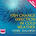 Fish Change Direction in Cold Weather Audiobook by Pierre Szalowski Narrated by Todd Boyce