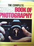The Complete Kodak Book of Photography (1857325389) by Dickey, Thomas