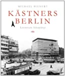K�stners Berlin: Literarische Schaupl...