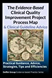 img - for The Evidence-Based Clinical Quality Improvement Project Process Map & Clinical Guideline Advice: Practical Guidance, Advice, Strategies, Tips and Efficiencies book / textbook / text book