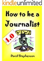 How To Be A Journalist 4.0: Writing News, Structuring Stories, Finding Angles, Writing Intros (English Edition)