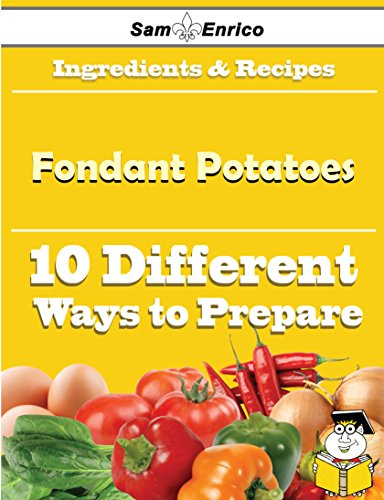 10 Ways to Use Fondant Potatoes (Recipe Book) by Sam Enrico