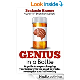 Genius in a Bottle - A guide to super-charging your brain with the most powerful nootropics available today