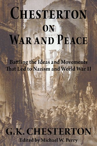 Chesterton on War and Peace: Battling the Ideas and Movements That Led to Nazism and World War II