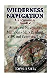 Search : Wilderness Navigation for Dummies Book 2: Advanced Navigation Methods Map Reading, GPS and Compass Use: (How to Navigate in the Wilderness) (Survival Guide)