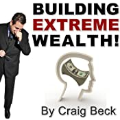Building Extreme Wealth: Secrets of the Rich & Wealthy | [Craig Beck]