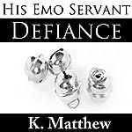 Defiance: His Emo Servant, Part 4   K Matthew
