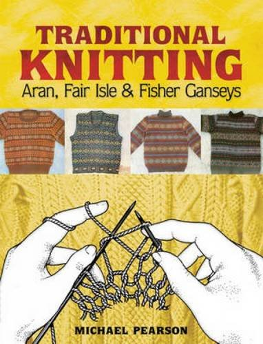 Michael Pearson's Traditional Knitting: Aran, Fair Isle & Fisher Ganseys