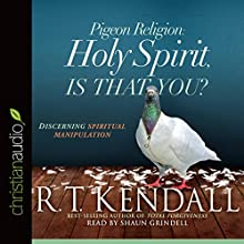 Pigeon Religion: Holy Spirit, Is That You?: Discerning Spiritual Manipulation | Livre audio Auteur(s) : R. T. Kendall Narrateur(s) : Shaun Grindell