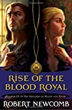 Rise of the Blood Royal: Volume III of the Destinies of Blood and Stone (0345477111) by Newcomb, Robert